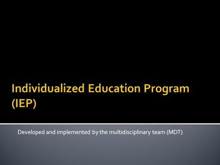 Developed and implemented by the multidisciplinary team (MDT)