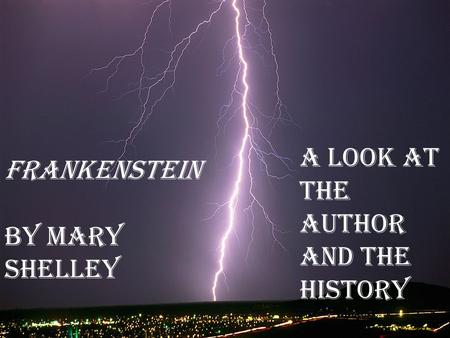 A Look at the author and the history Frankenstein by Mary Shelley.