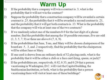 Slide Slide 1 Warm Up 1)If the probability that a company will win a contract is.3, what is the probability that it will not win the contract? 2)Suppose.