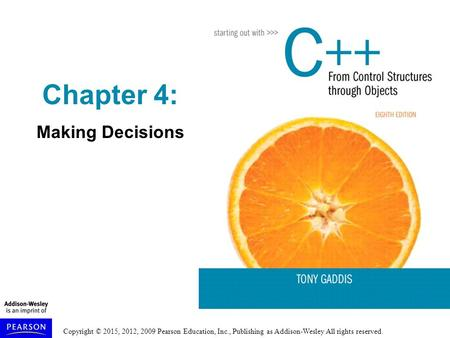 Copyright © 2015, 2012, 2009 Pearson Education, Inc., Publishing as Addison-Wesley All rights reserved. Chapter 4: Making Decisions.