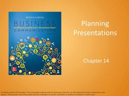 Planning Presentations Chapter 14 © 2016 by McGraw-Hill Education. This is proprietary material solely for authorized instructor use. Not authorized for.