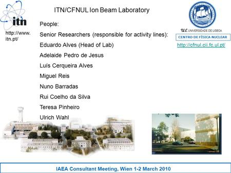 UL UNIVERSIDADE DE LISBOA CENTRO DE FÍSICA NUCLEAR People: Senior Researchers (responsible for activity lines): Eduardo Alves (Head of Lab) Adelaide Pedro.