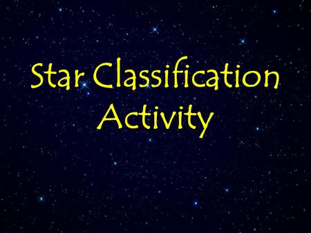 Star Classification Activity. A star is an enormous, hot ball of gas held together by gravity. The gravity is so strong that it causes nuclear fusion.