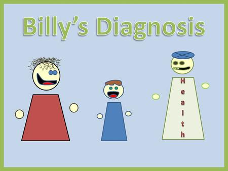 Billy and his dad are waiting to see the doctor. While waiting, Billy asks his dad a very important question. So why am I going to the doctors? Well,