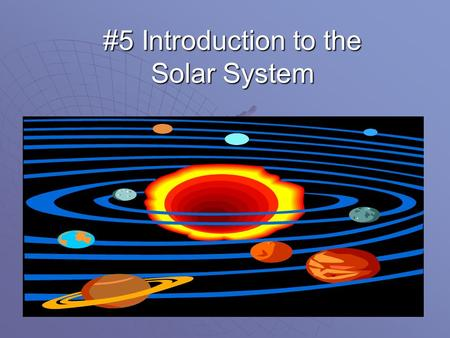 #5 Introduction to the Solar System. Just one star  Not studying galaxies (billions of stars) or star clusters (millions of stars) yet, only our own.