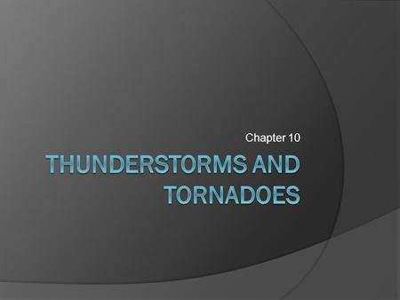 Chapter 10. Thunderstorms  A storm containing lightning and thunder; convective storms  Severe thunderstorms: one of large hail, wind gusts greater.