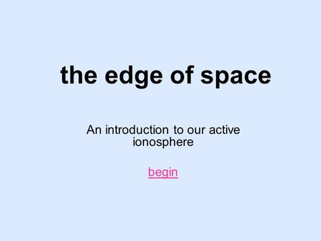 An introduction to our active ionosphere begin