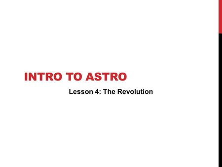 INTRO TO ASTRO Lesson 4: The Revolution. CHALLENGE OF THE DAY Prove it activity! Movie Debrief David Christian tells us why stories change. Can you think.