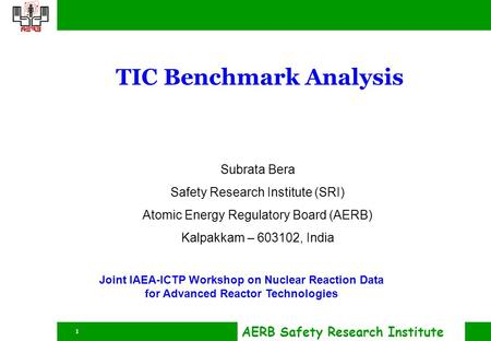 AERB Safety Research Institute 1 TIC Benchmark Analysis Subrata Bera Safety Research Institute (SRI) Atomic Energy Regulatory Board (AERB) Kalpakkam –