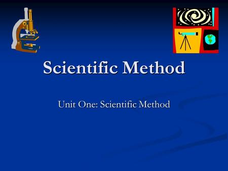 Scientific Method Unit One: Scientific Method. What is science? Have you ever had a question about how something works? Have you ever had a question about.