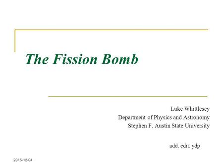 The Fission Bomb Luke Whittlesey Department of Physics and Astronomy