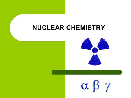 NUCLEAR CHEMISTRY. Rates of Decay & Half Life Radionuclides have different stabilities and decay at different rates.