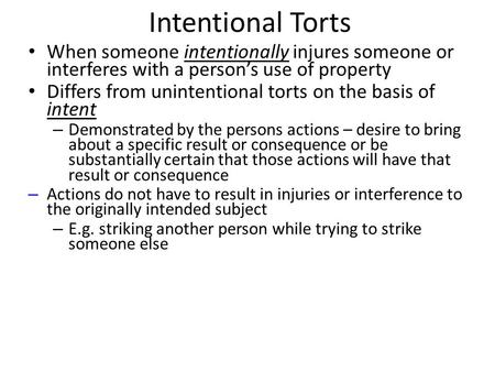 Intentional Torts When someone intentionally injures someone or interferes with a person's use of property Differs from unintentional torts on the basis.