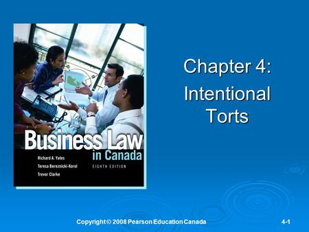 Copyright © 2008 Pearson Education Canada4-1 Chapter 4: Intentional Torts.
