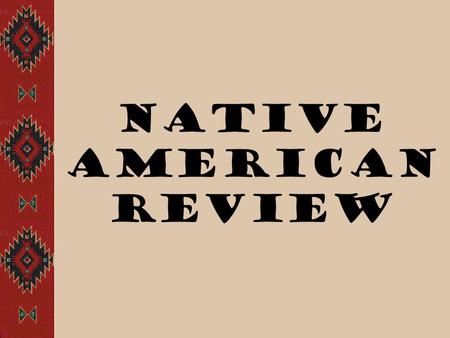 Native American Review. Key Vocabulary  A region is an area with similar features.  An economy is the way people use their resources to meet their needs.