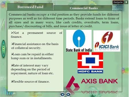 Commercial banks occupy a vital position as they provide funds for different purposes as well as for different time periods. Banks extend loans to firms.