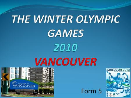 Form 5. VANCOUVER WHISTLER OLYMPIC PARK THE SYMBOLS OF OLYMPIC GAMES.
