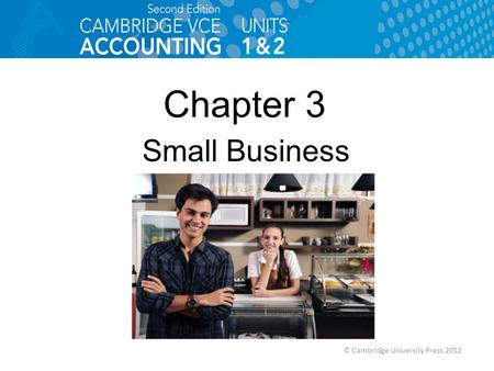 © Cambridge University Press 2012 Chapter 3 Small Business.