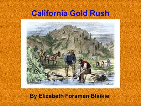 By Elizabeth Forsman Blaikie California Gold Rush art.com.