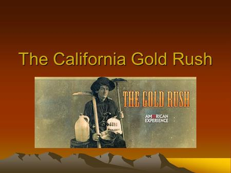 The California Gold Rush. January 24, 1848 The California gold rush began when gold was discovered at Sutter's Mill, CA As the news of discovery spread,