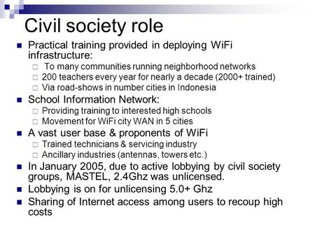 Civil society role Practical training provided in deploying WiFi infrastructure:  To many communities running neighborhood networks  200 teachers every.