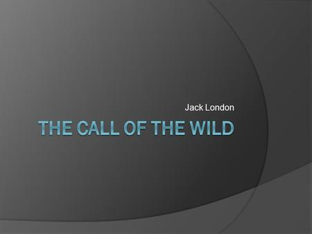 Jack London The Call of the Wild.