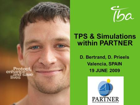 TPS & Simulations within PARTNER D. Bertrand, D. Prieels Valencia, SPAIN 19 JUNE 2009.