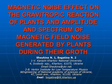 MAGNETIC NOISE EFFECT ON THE GRAVITROPIC REACTION OF PLANTS AND AMPLITUDE AND SPECTRUM OF MAGNETIC FIELD NOISE GENERATED BY PLANTS DURING THEIR GROTH Sheykina.