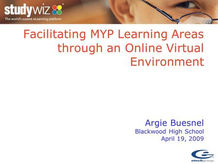 Facilitating MYP Learning Areas through an Online Virtual Environment Argie Buesnel Blackwood High School April 19, 2009.