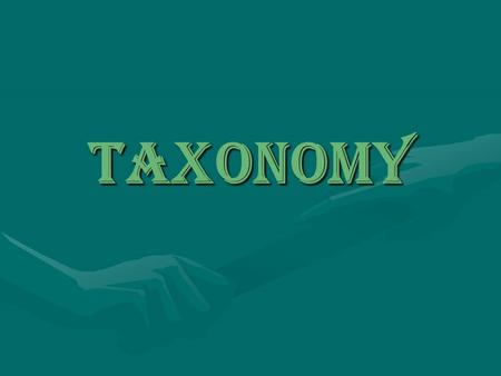 Taxonomy. Classification Name three things that you classify at home. 1)Clothes 2) Music 3)Collections / hobbies Classification is the grouping of objects.