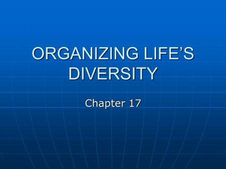 ORGANIZING LIFE'S DIVERSITY Chapter 17. Classification Ch. 17, Sec. 1.