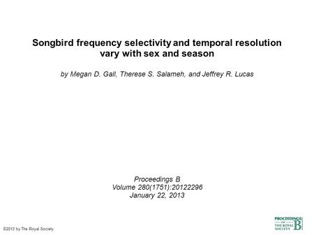 Songbird frequency selectivity and temporal resolution vary with sex and season by Megan D. Gall, Therese S. Salameh, and Jeffrey R. Lucas Proceedings.