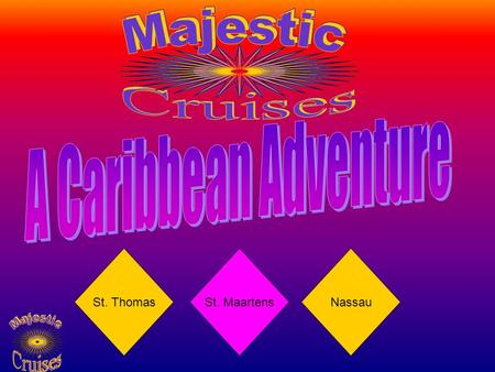 St. ThomasSt. MaartensNassau. Are You Ready? Bring With You: Cruise Ticket Guest Clearance Form Onboard Charge Proof of Citizenship Immigration Forms.