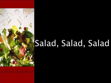 Salad Supreme Salad, Salad, Salad. Salad Supreme Why eat Salad? Easy to make! They add freshness, color, and texture to meals Fruits and Veggies provide.