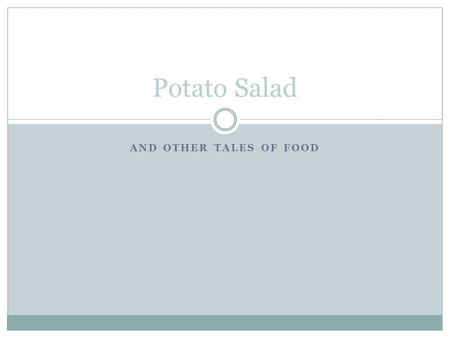 AND OTHER TALES OF FOOD Potato Salad. Once upon a time there lived a potato.