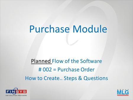 Purchase Module Planned Flow of the Software # 002 = Purchase Order How to Create.. Steps & Questions.
