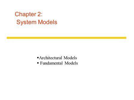 Chapter 2: System Models  Architectural Models  Fundamental Models.