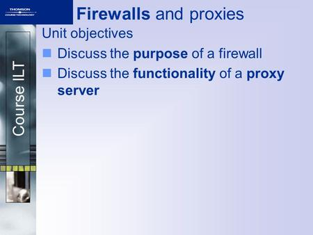 Firewalls and proxies Unit objectives