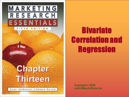 Chapter Thirteen Copyright © 2006 John Wiley & Sons, Inc. Bivariate Correlation and Regression.
