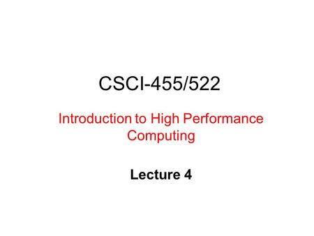 CSCI-455/522 Introduction to High Performance Computing Lecture 4.