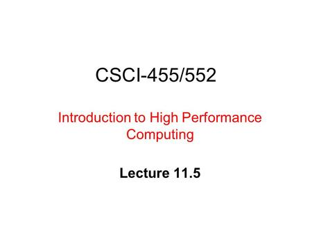 CSCI-455/552 Introduction to High Performance Computing Lecture 11.5.
