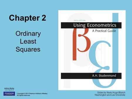 Chapter 2 Ordinary Least Squares Copyright © 2011 Pearson Addison-Wesley. All rights reserved. Slides by Niels-Hugo Blunch Washington and Lee University.