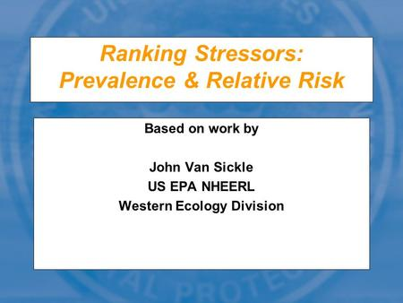 Ranking Stressors: Prevalence & Relative Risk Based on work by John Van Sickle US EPA NHEERL Western Ecology Division.