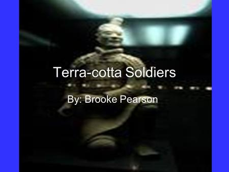 Terra-cotta Soldiers By: Brooke Pearson. Discovery of Soldiers Was sited by a famer in March of 1974 These soldiers were discovered when Chinese peasants.
