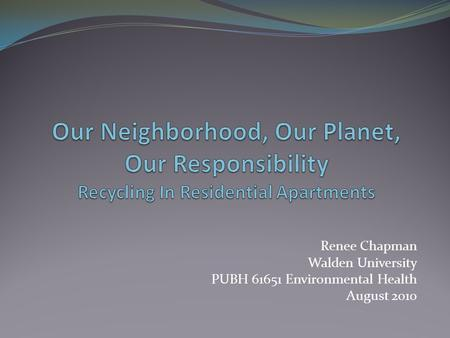 Renee Chapman Walden University PUBH 61651 Environmental Health August 2010.