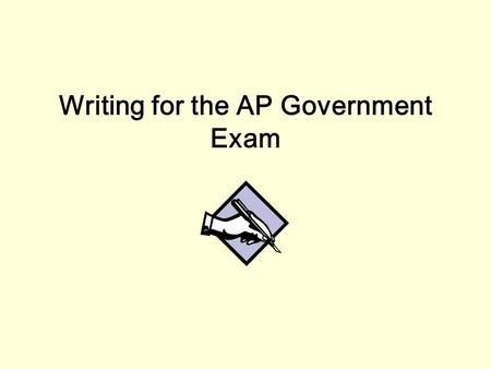 Writing for the AP Government Exam. Types of AP Essays 1. Formal Essay –This type of essay requires a thesis, supporting paragraphs and a conclusion 2.