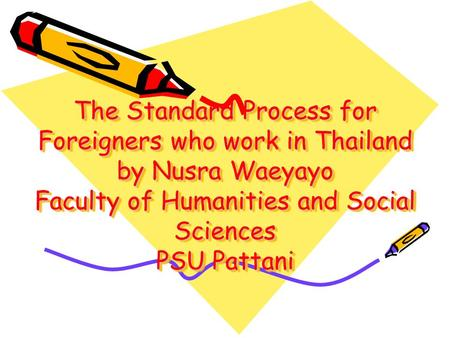 The Standard Process for Foreigners who work in Thailand by Nusra Waeyayo Faculty of Humanities and Social Sciences PSU Pattani.