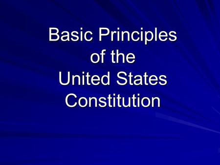 Basic Principles of the United States Constitution.