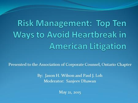 Presented to the Association of Corporate Counsel, Ontario Chapter By: Jason H. Wilson and Paul J. Loh Moderator: Sanjeev Dhawan May 21, 2015.
