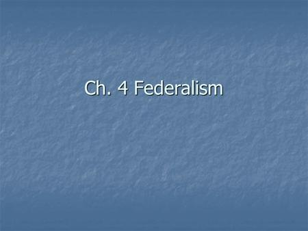 Ch. 4 Federalism. What is federalism? Division between state and national government Division between state and national government Major Strength: allows.
